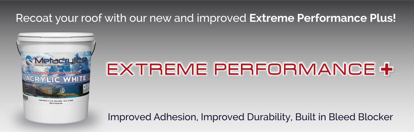 Recoat your roof with our new and improved Extreme Performance Plus. Improved adhesion, improved durability, built in bleed blocker.